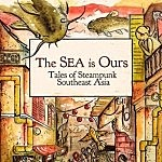 The SEA is Ours: Tales of Steampunk Southeast Asia